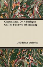 Ciceronianus, Or, A Dialogue On The Best Style Of Speaking