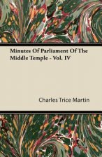 Minutes Of Parliament Of The Middle Temple - Vol. IV