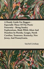 A Handy Guide For Beggars - Especially Those Of The Poetic Fraternity - Being Sundry Explorations, Made While Afoot And Penniless In Florida, Geogia,