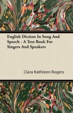 English Diction In Song And Speech - A Text Book For Singers And Speakers