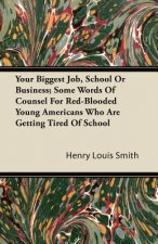 Your Biggest Job, School Or Business; Some Words Of Counsel For Red-Blooded Young Americans Who Are Getting Tired Of School