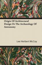 Origin Of Architectural Design Or The Archaeology Of Astronomy