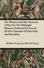 The Woman And Her Accusers; A Plea For The Midnight Mission, Delivered In Several Of The Churches Of New York And Brooklyn