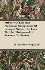 Pathways Of European Peoples; An Outline Story Of European Nations That Form The Chief Background Of American Civilization