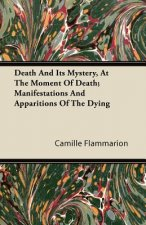 Death And Its Mystery, At The Moment Of Death; Manifestations And Apparitions Of The Dying