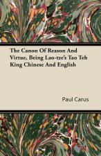 The Canon Of Reason And Virtue, Being Lao-tze's Tao Teh King Chinese And English