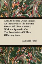 Ants and Some Other Insects; An Inquiry Into the Psychic Powers of These Animals, with an Appendix on the Peculiarities of Their Olfactory Sense