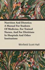 Nutrition and Dietetics; A Manual for Students of Medicine, for Trained Nurses, and for Dietitians in Hospitals and Other Institutions