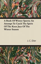 A Book of Winter Sports; An Attempt to Catch the Spirit of the Keen Joys of the Winter Season