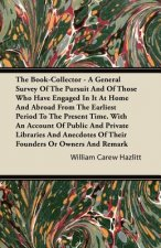 The Book-Collector - A General Survey of the Pursuit and of Those Who have Engaged in it at Home and Abroad from the Earliest Period to the Present Ti