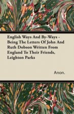 English Ways and By-Ways - Being the Letters of John and Ruth Dobson Written from England to Their Friends, Leighton Parks