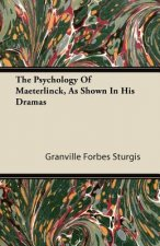 The Psychology of Maeterlinck, as Shown in His Dramas