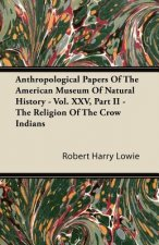 Anthropological Papers of the American Museum of Natural History - Vol. XXV, Part II - The Religion of the Crow Indians