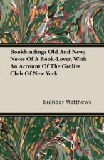 Bookbindings Old and New; Notes of a Book-Lover, with an Account of the Grolier Club of New York