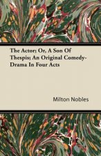 The Actor; Or, a Son of Thespis; An Original Comedy-Drama in Four Acts