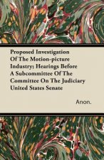 Proposed Investigation of the Motion-Picture Industry; Hearings Before a Subcommittee of the Committee on the Judiciary United States Senate