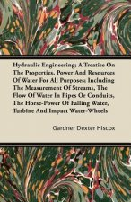 Hydraulic Engineering; A Treatise on the Properties, Power and Resources of Water for All Purposes; Including the Measurement of Streams, the Flow of