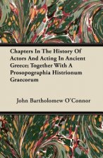 Chapters In The History Of Actors And Acting In Ancient Greece; Together With A Prosopographia Histrionum Graecorum