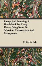 Pumps And Pumping; A Hand-Book For Pump Users ; Being Notes On Selection, Construction And Management