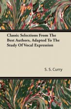 Classic Selections From The Best Authors, Adapted To The Study Of Vocal Expression