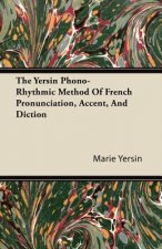 The Yersin Phono-Rhythmic Method Of French Pronunciation, Accent, And Diction