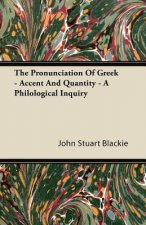 The Pronunciation Of Greek - Accent And Quantity - A Philological Inquiry