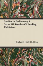 Studies In Parliament; A Series Of Sketches Of Leading Politicians
