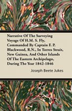 Narrative Of The Surveying Voyage Of H.M. S. Fly, Commanded By Captain F. P. Blackwood, R.N., In Torres Strait, New Guinea, And Other Islands Of The E