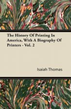 The History Of Printing In America, With A Biography Of Printers - Vol. 2