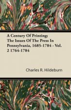 A Century Of Printing; The Issues Of The Press In Pennsylvania, 1685-1784 - Vol. 2 1764-1784