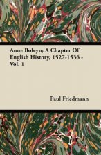 Anne Boleyn; A Chapter of English History, 1527-1536 - Vol. 1