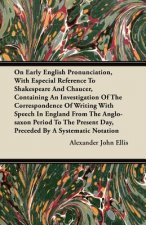 On Early English Pronunciation, With Especial Reference To Shakespeare And Chaucer, Containing An Investigation Of The Correspondence Of Writing With