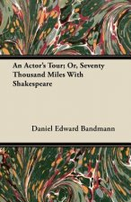 An Actor's Tour; Or, Seventy Thousand Miles With Shakespeare