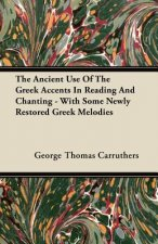 The Ancient Use Of The Greek Accents In Reading And Chanting - With Some Newly Restored Greek Melodies