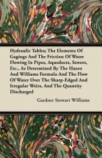 Hydraulic Tables; The Elements Of Gagings And The Friction Of Water Flowing In Pipes, Aqueducts, Sewers, Etc., As Determined By The Hazen And Williams