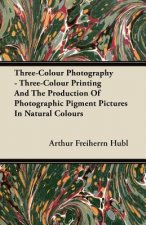 Three-Colour Photography - Three-Colour Printing And The Production Of Photographic Pigment Pictures In Natural Colours