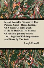 Joseph Pennell's Pictures Of The Panama Canal - Reproductions Of A Series Of Lithographs Made By Him On The Isthmus Of Panama, January-March 1912, Tog