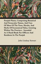 Punjab Plants, Comprising Botanical and Vernacular Names, and Uses of Most of the Trees, Shrubs, and Herbs of Economical Value, Growing Within the Pro
