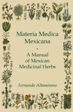 Materia Medica Mexicana - A Manual of Mexican Medicinal Herbs