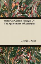 Notes On Certain Passages Of The Agamemnon Of Aeschylus
