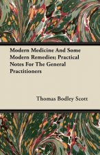 Modern Medicine And Some Modern Remedies; Practical Notes For The General Practitioners