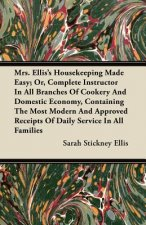 Mrs. Ellis's Housekeeping Made Easy; Or, Complete Instructor In All Branches Of Cookery And Domestic Economy, Containing The Most Modern And Approved