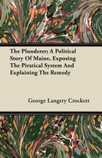 The Plunderer; A Political Story of Maine, Exposing the Piratical System and Explaining the Remedy