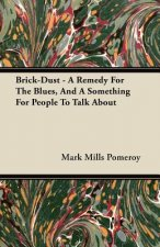 Brick-Dust - A Remedy for the Blues, and a Something for People to Talk about