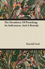 The Decadence Of Preaching; An Indictment, And A Remedy