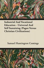 Industrial and Vocational Education - Universal and Self Sustaining (Pagan Versus Christian Civilizations)