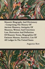 Masonic Biography and Dictionary - Comprising the History of Ancient Masonry, Antiquity of Masonry, Written and Unwritten Law, Derivation and Definiti
