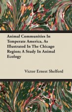 Animal Communities In Temperate America, As Illustrated In The Chicago Region; A Study In Animal Ecology
