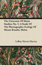 The University of Maine Studies; No. 5, a Study of the Physiographic Ecology of Mount Ktaadn, Maine