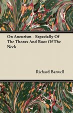 On Aneurism - Especially of the Thorax and Root of the Neck
